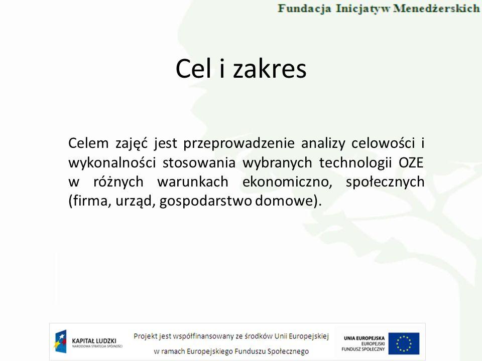 Cel i zakres Celem zajęć jest przeprowadzenie analizy celowości i wykonalności stosowania wybranych technologii OZE w różnych warunkach ekonomiczno, s