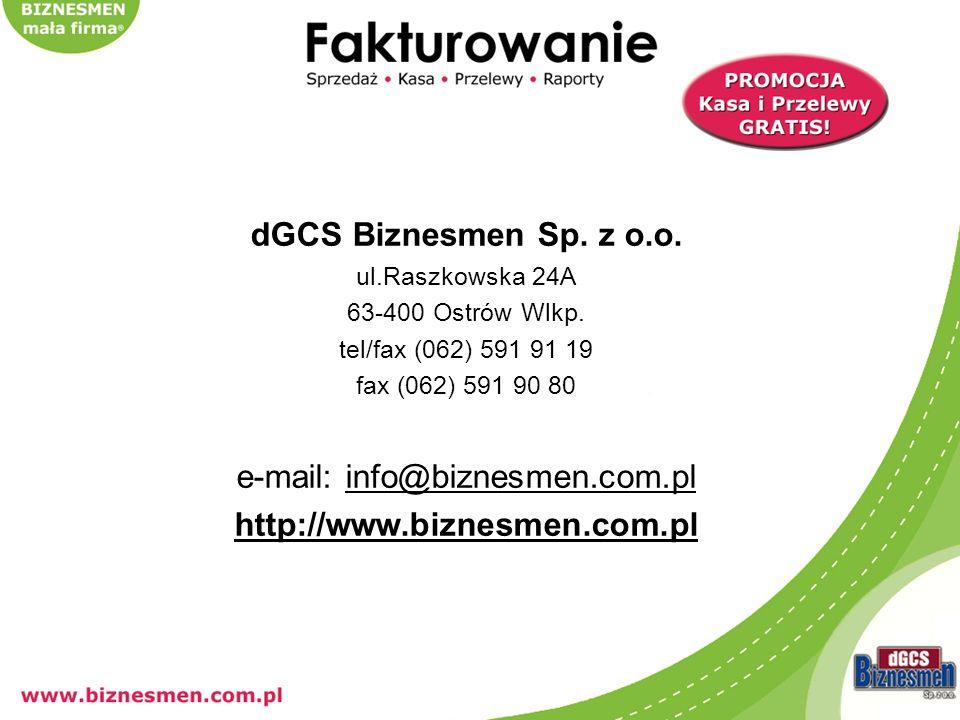 dGCS Biznesmen Sp. z o.o. ul.Raszkowska 24A 63-400 Ostrów Wlkp. tel/fax (062) 591 91 19 fax (062) 591 90 80 e-mail: info@biznesmen.com.plinfo@biznesme
