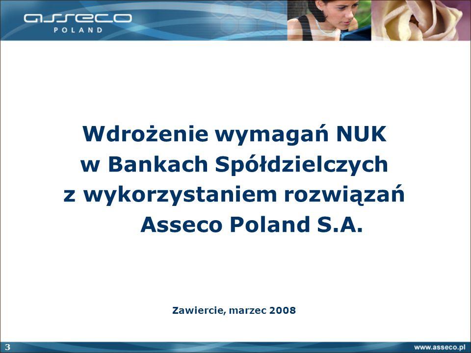 3 Wdrożenie wymagań NUK w Bankach Spółdzielczych z wykorzystaniem rozwiązań Asseco Poland S.A. Zawiercie, marzec 2008