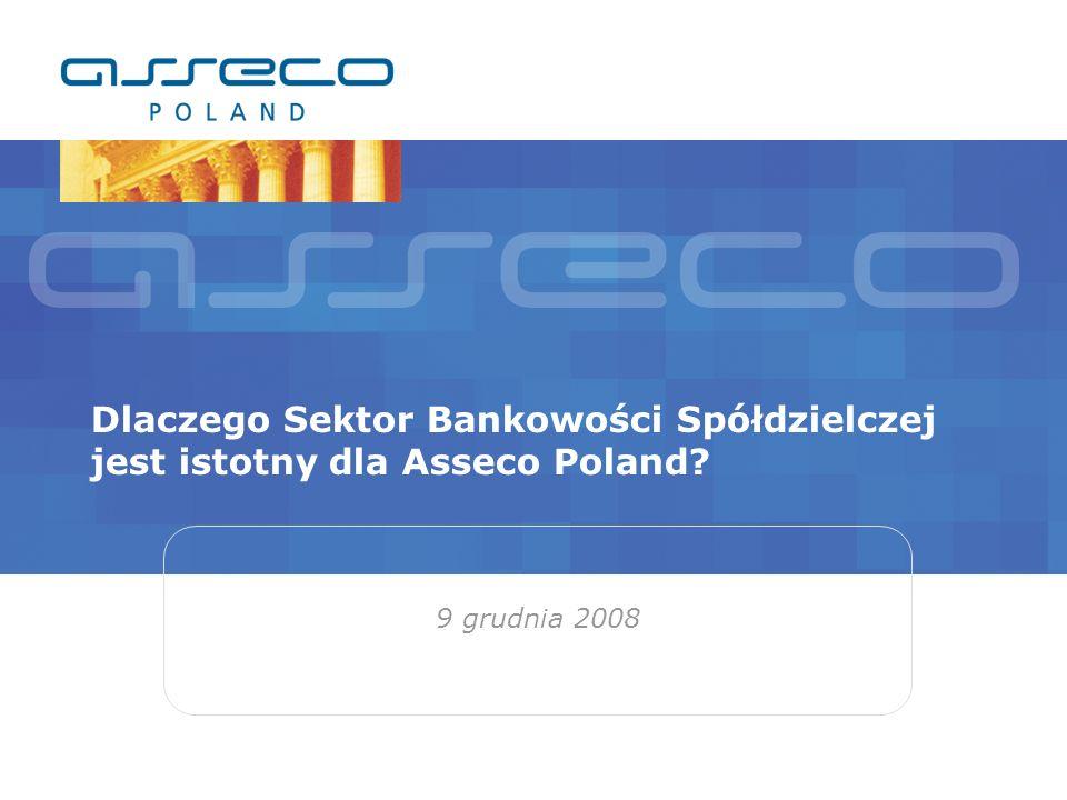 Dlaczego Sektor Bankowości Spółdzielczej jest istotny dla Asseco Poland? 9 grudnia 2008