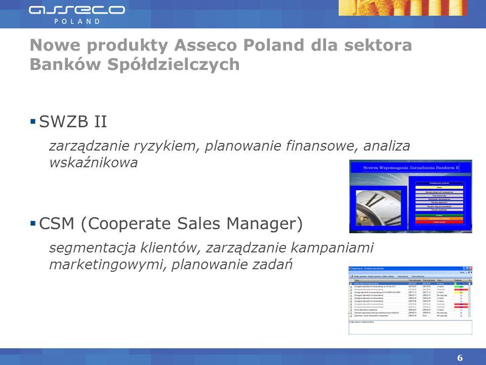 SWZB II zarządzanie ryzykiem, planowanie finansowe, analiza wskaźnikowa CSM (Cooperate Sales Manager) segmentacja klientów, zarządzanie kampaniami marketingowymi, planowanie zadań Nowe produkty Asseco Poland dla sektora Banków Spółdzielczych 6