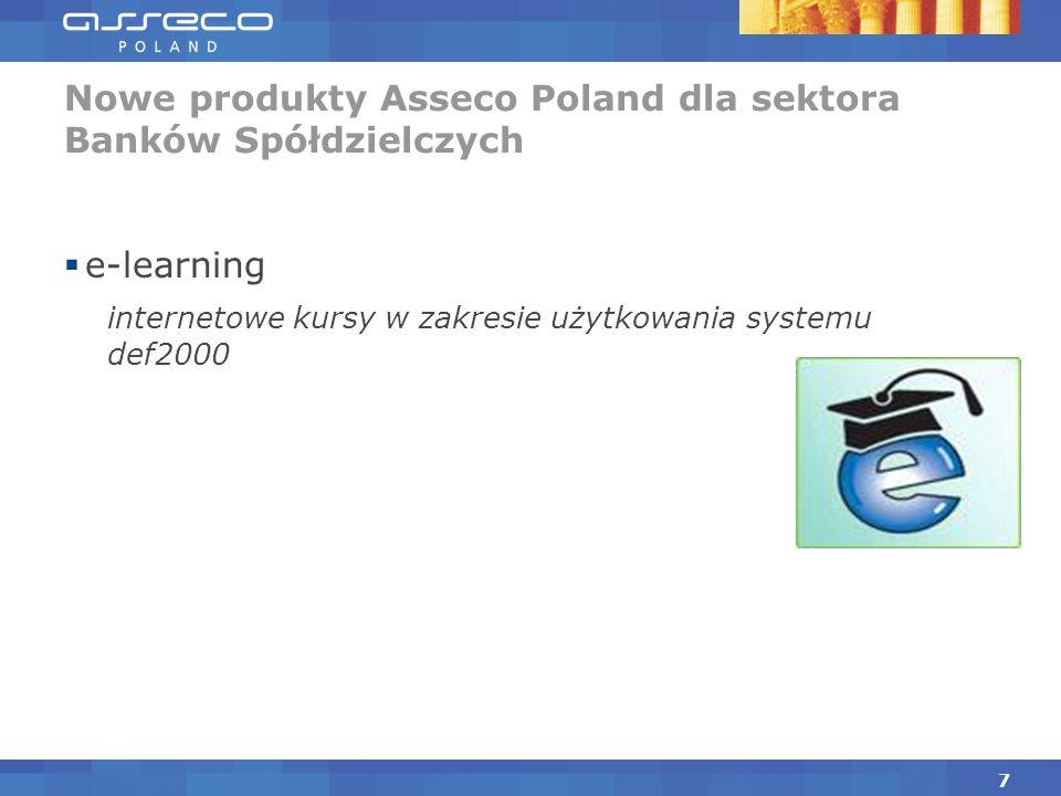 e-learning internetowe kursy w zakresie użytkowania systemu def2000 Nowe produkty Asseco Poland dla sektora Banków Spółdzielczych 7