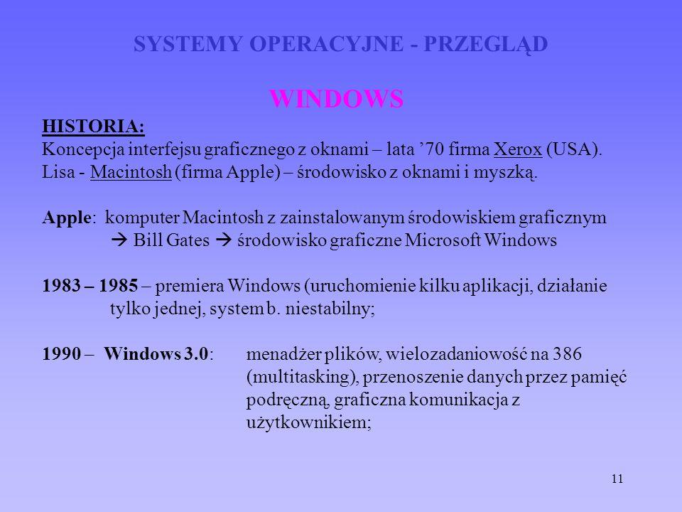 11 SYSTEMY OPERACYJNE - PRZEGLĄD WINDOWS HISTORIA: Koncepcja interfejsu graficznego z oknami – lata 70 firma Xerox (USA). Lisa - Macintosh (firma Appl
