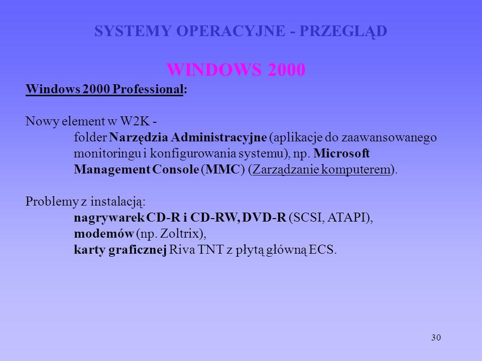 30 SYSTEMY OPERACYJNE - PRZEGLĄD WINDOWS 2000 Windows 2000 Professional: Nowy element w W2K - folder Narzędzia Administracyjne (aplikacje do zaawansow