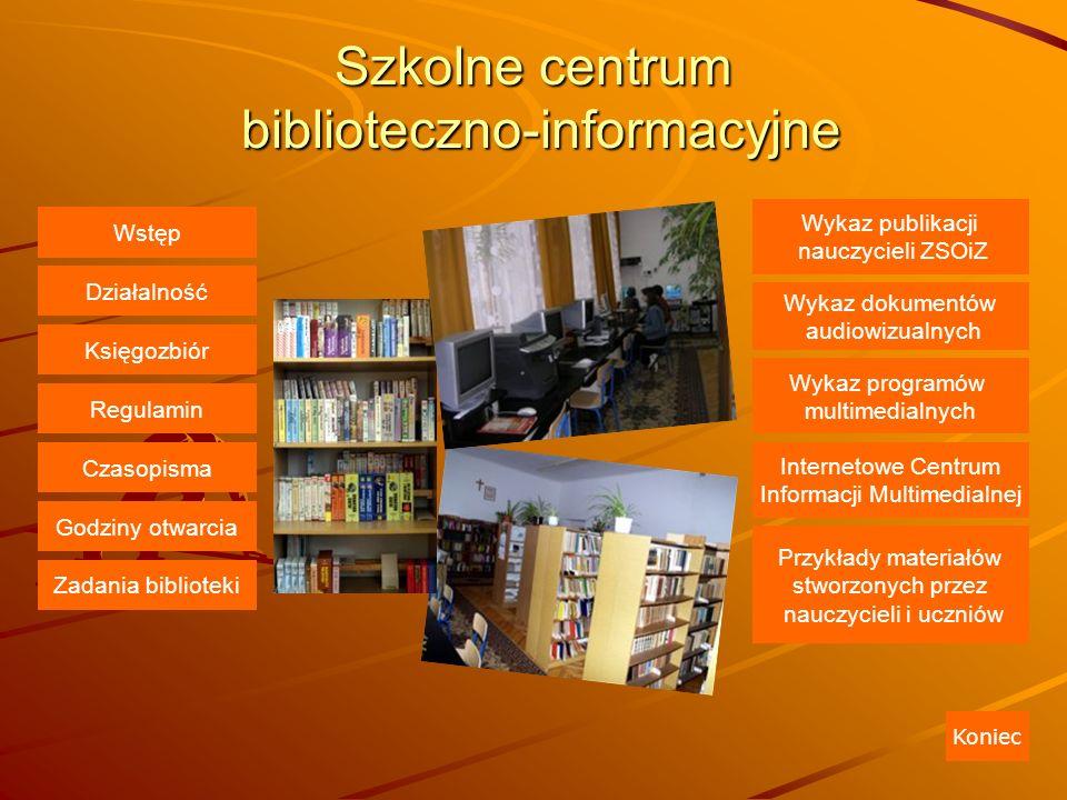 Szkolne centrum biblioteczno-informacyjne Działalność Księgozbiór Regulamin Wykaz dokumentów audiowizualnych Wykaz programów multimedialnych Przykłady