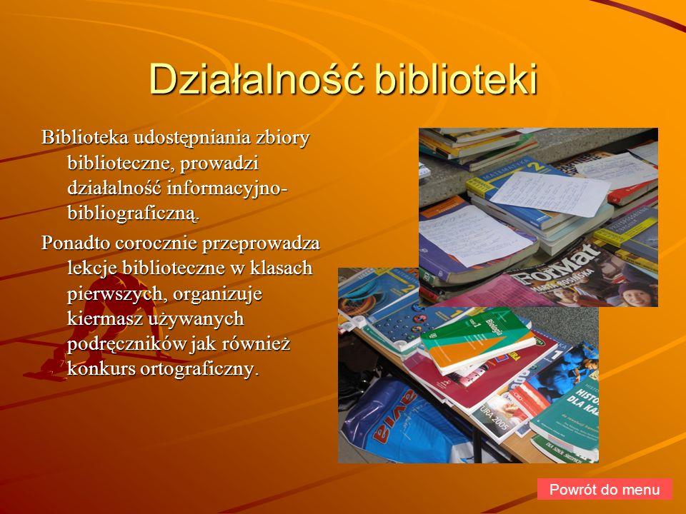 Działalność biblioteki Biblioteka udostępniania zbiory biblioteczne, prowadzi działalność informacyjno- bibliograficzną. Ponadto corocznie przeprowadz