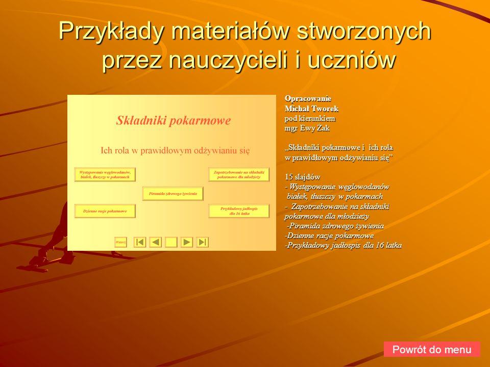 Przykłady materiałów stworzonych przez nauczycieli i uczniów Powrót do menuOpracowanie Michał Tworek pod kierunkiem mgr Ewy Żak Składniki pokarmowe i