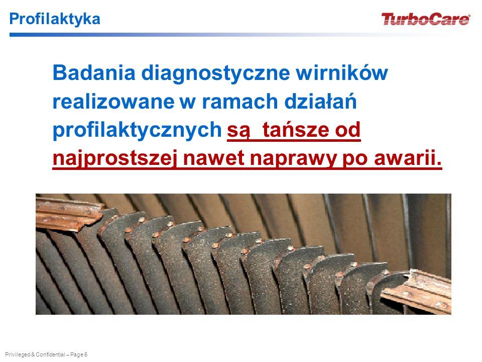 Privileged & Confidential – Page 5 Profilaktyka Badania diagnostyczne wirników realizowane w ramach działań profilaktycznych są tańsze od najprostszej nawet naprawy po awarii.
