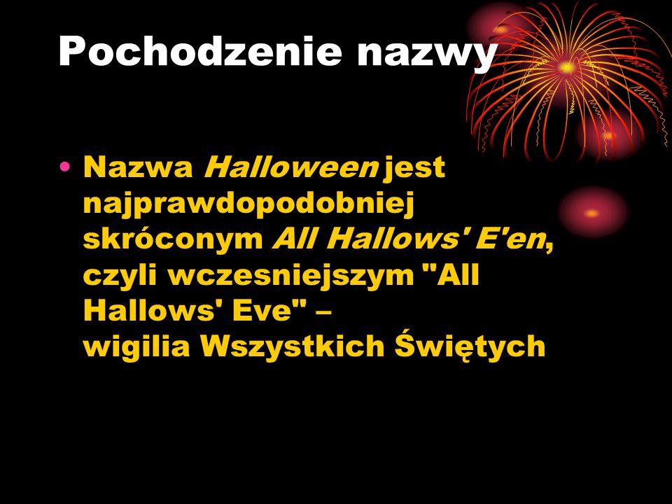 Pochodzenie nazwy Nazwa Halloween jest najprawdopodobniej skróconym All Hallows' E'en, czyli wczesniejszym