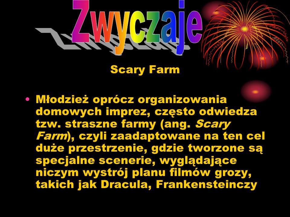 Scary Farm Młodzież oprócz organizowania domowych imprez, często odwiedza tzw. straszne farmy (ang. Scary Farm), czyli zaadaptowane na ten cel duże pr