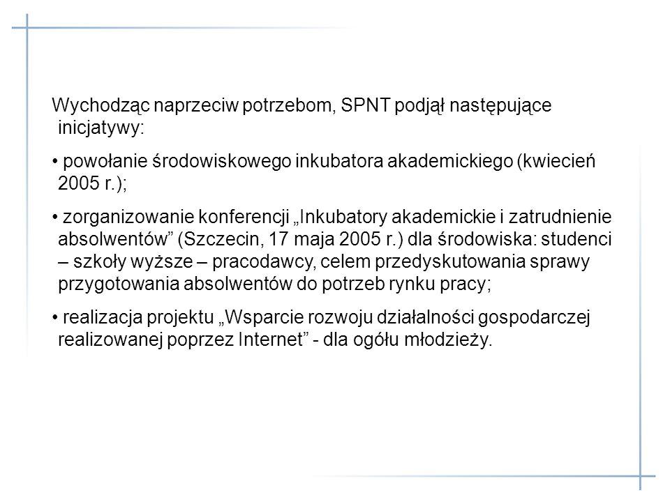 Wychodząc naprzeciw potrzebom, SPNT podjął następujące inicjatywy: powołanie środowiskowego inkubatora akademickiego (kwiecień 2005 r.); zorganizowani