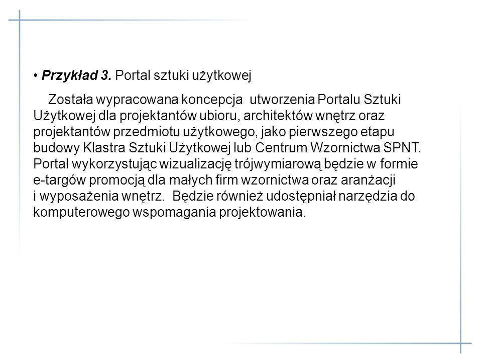 Przykład 3. Portal sztuki użytkowej Została wypracowana koncepcja utworzenia Portalu Sztuki Użytkowej dla projektantów ubioru, architektów wnętrz oraz