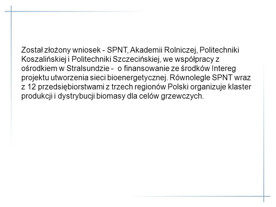 Został złożony wniosek - SPNT, Akademii Rolniczej, Politechniki Koszalińskiej i Politechniki Szczecińskiej, we współpracy z ośrodkiem w Stralsundzie -