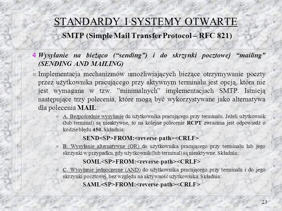 23 STANDARDY I SYSTEMY OTWARTE SMTP (Simple Mail Transfer Protocol – RFC 821) Wysyłanie na bieżąco (sending) i do skrzynki pocztowej mailing (SENDING