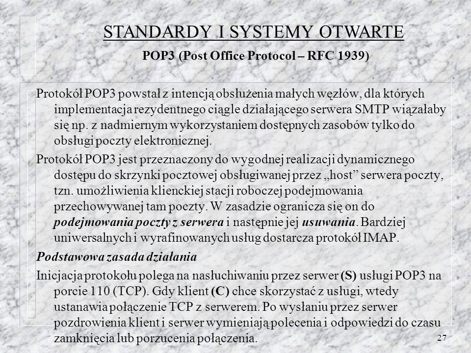 27 Protokół POP3 powstał z intencją obsłużenia małych węzłów, dla których implementacja rezydentnego ciągle działającego serwera SMTP wiązałaby się np