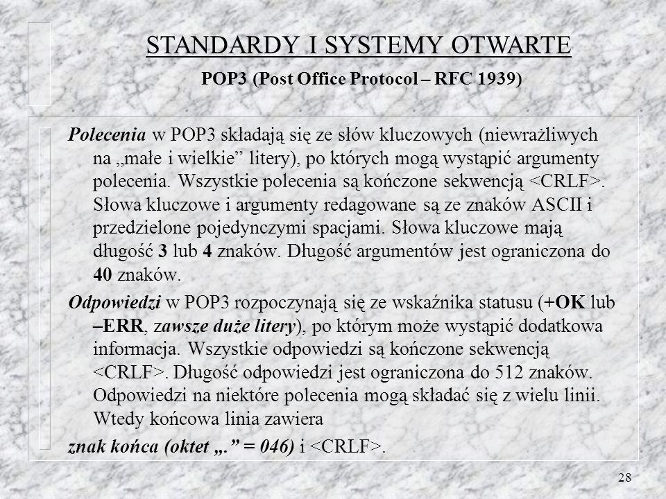 28 Polecenia w POP3 składają się ze słów kluczowych (niewrażliwych na małe i wielkie litery), po których mogą wystąpić argumenty polecenia. Wszystkie