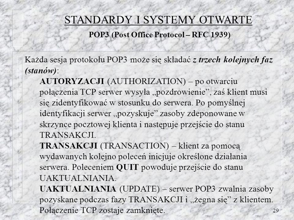 29 Każda sesja protokołu POP3 może się składać z trzech kolejnych faz (stanów): AUTORYZACJI (AUTHORIZATION) – po otwarciu połączenia TCP serwer wysyła