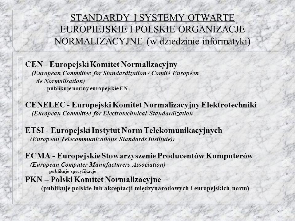 5 STANDARDY I SYSTEMY OTWARTE EUROPIEJSKIE I POLSKIE ORGANIZACJE NORMALIZACYJNE (w dziedzinie informatyki) CEN - Europejski Komitet Normalizacyjny (Eu