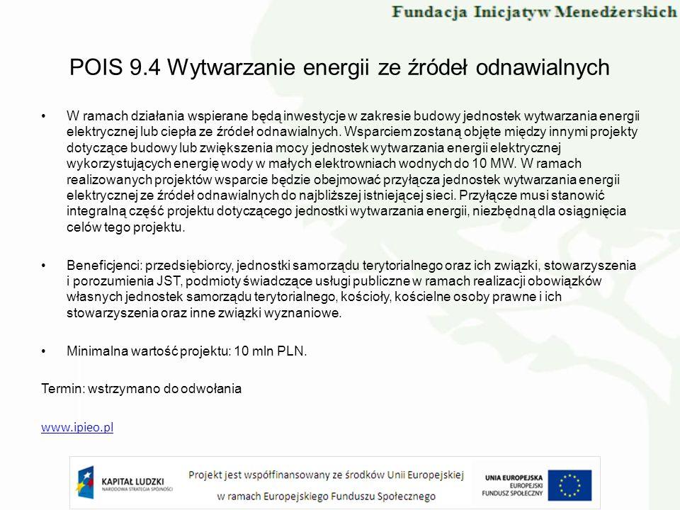 POIS 9.4 Wytwarzanie energii ze źródeł odnawialnych W ramach działania wspierane będą inwestycje w zakresie budowy jednostek wytwarzania energii elekt