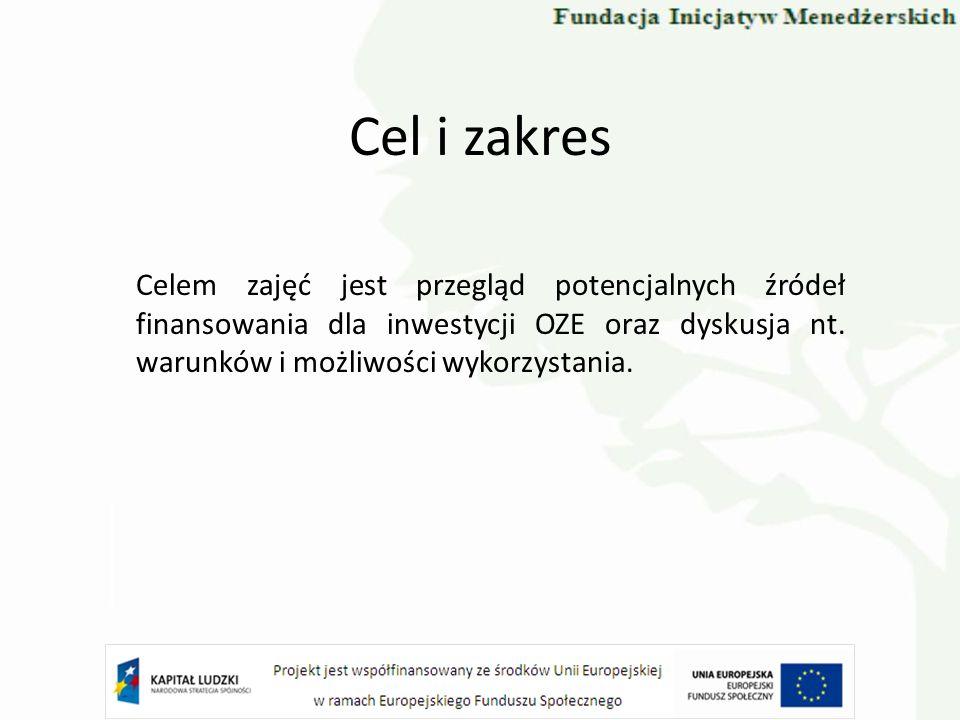 Cel i zakres Celem zajęć jest przegląd potencjalnych źródeł finansowania dla inwestycji OZE oraz dyskusja nt. warunków i możliwości wykorzystania.