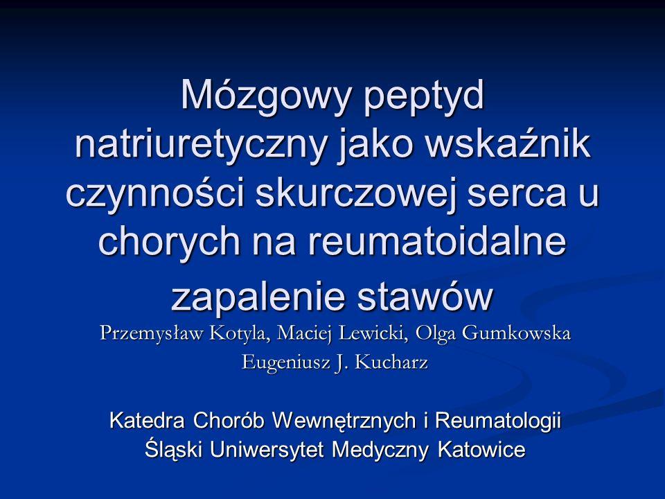 Mózgowy peptyd natriuretyczny jako wskaźnik czynności skurczowej serca u chorych na reumatoidalne zapalenie stawów Przemysław Kotyla, Maciej Lewicki,