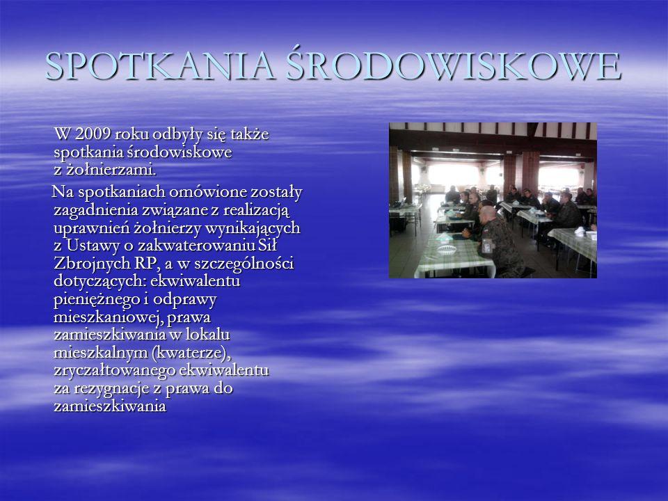 SPOTKANIA ŚRODOWISKOWE W 2009 roku odbyły się także spotkania środowiskowe z żołnierzami. W 2009 roku odbyły się także spotkania środowiskowe z żołnie