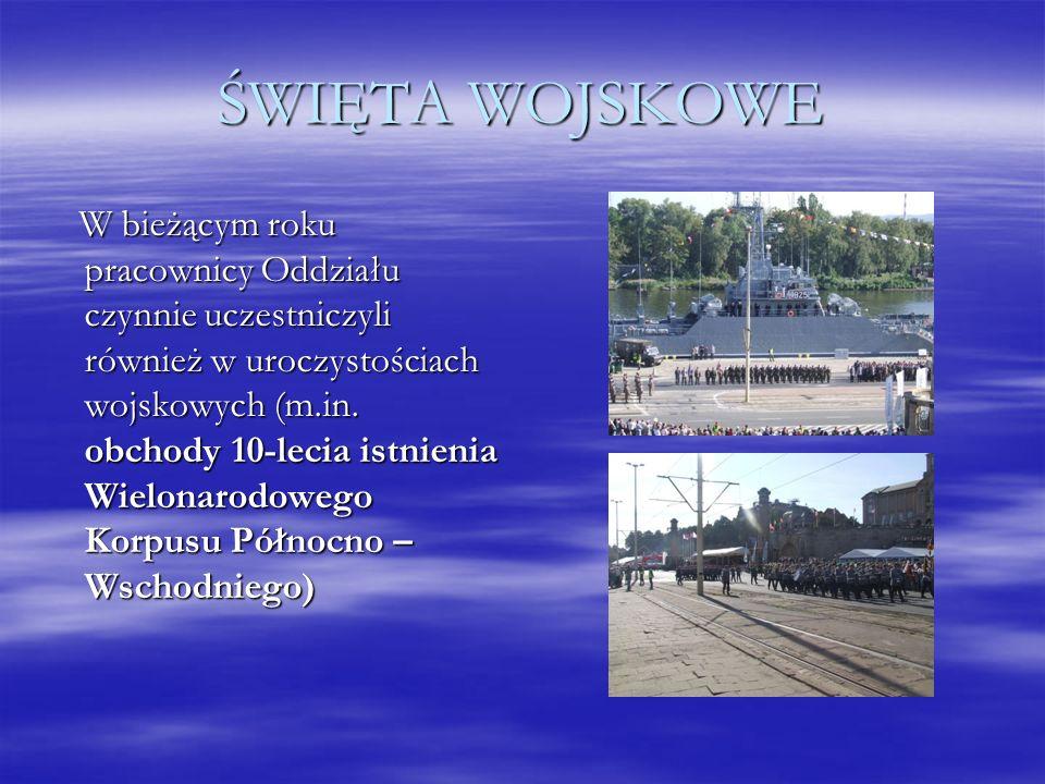 ŚWIĘTA WOJSKOWE W bieżącym roku pracownicy Oddziału czynnie uczestniczyli również w uroczystościach wojskowych (m.in. obchody 10-lecia istnienia Wielo