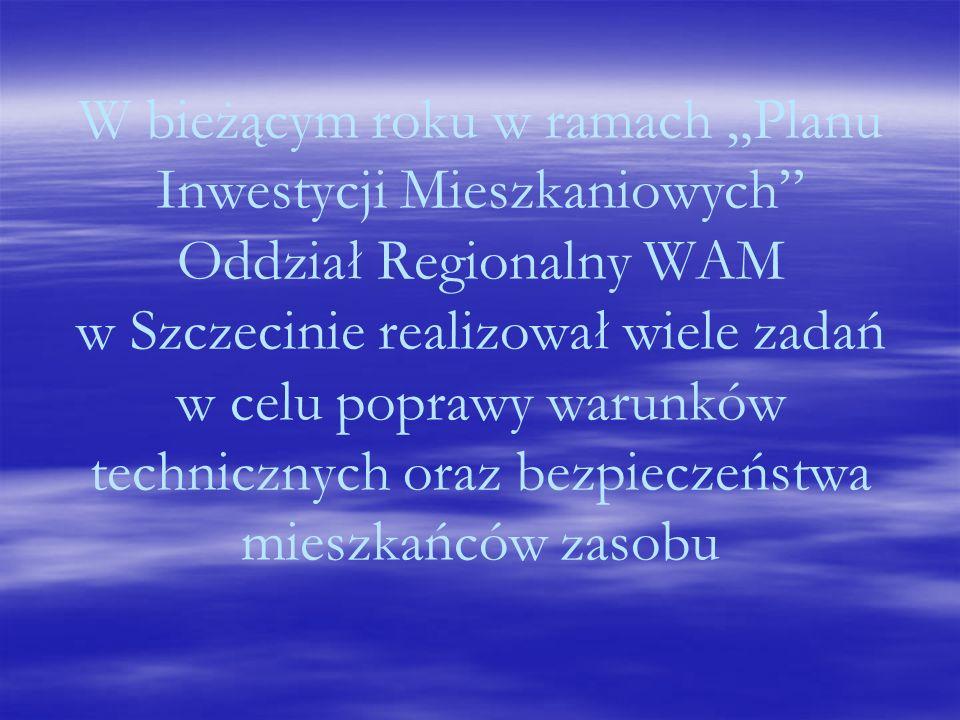 W bieżącym roku w ramach Planu Inwestycji Mieszkaniowych Oddział Regionalny WAM w Szczecinie realizował wiele zadań w celu poprawy warunków technicznych oraz bezpieczeństwa mieszkańców zasobu