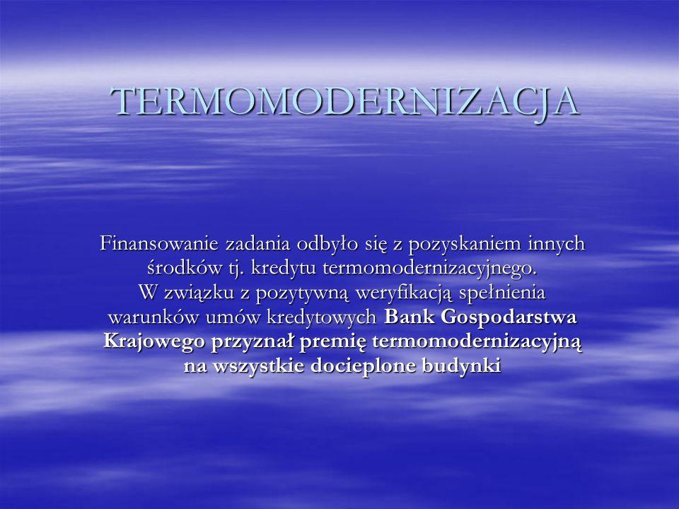 TERMOMODERNIZACJA Finansowanie zadania odbyło się z pozyskaniem innych środków tj. kredytu termomodernizacyjnego. W związku z pozytywną weryfikacją sp