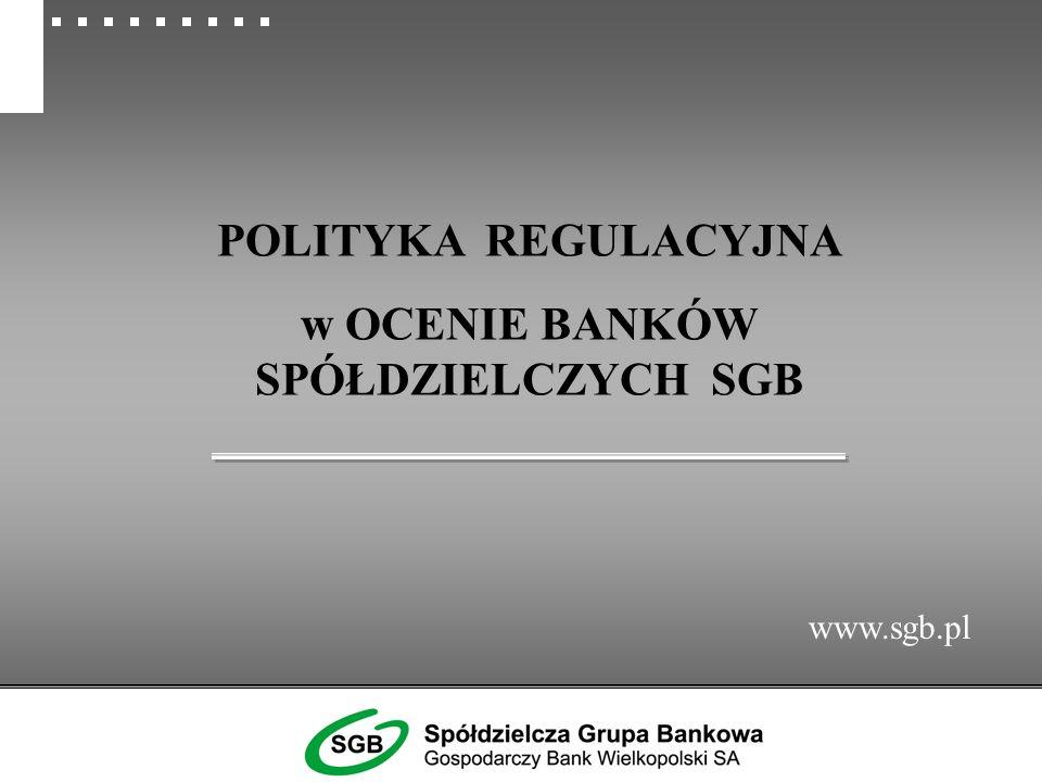 POLITYKA REGULACYJNA w OCENIE BANKÓW SPÓŁDZIELCZYCH SGB www.sgb.pl