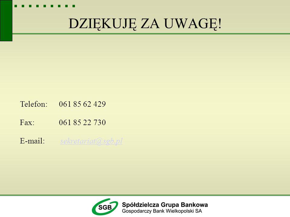 DZIĘKUJĘ ZA UWAGĘ! Telefon: 061 85 62 429 Fax: 061 85 22 730 E-mail: sekretariat@sgb.plsekretariat@sgb.pl