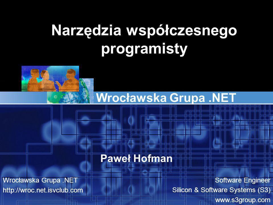 Narzędzia współczesnego programisty Wrocławska Grupa.NET Paweł Hofman Wrocławska Grupa.NET http://wroc.net.isvclub.com Software Engineer Silicon & Software Systems (S3) www.s3group.com