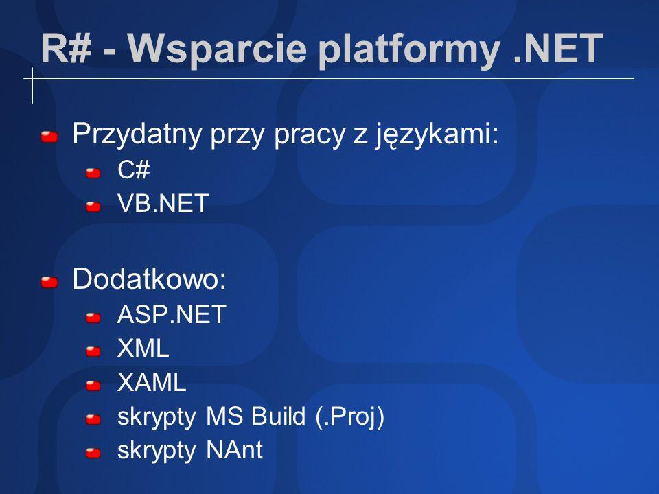 R# - Wsparcie platformy.NET Przydatny przy pracy z językami: C# VB.NET Dodatkowo: ASP.NET XML XAML skrypty MS Build (.Proj) skrypty NAnt