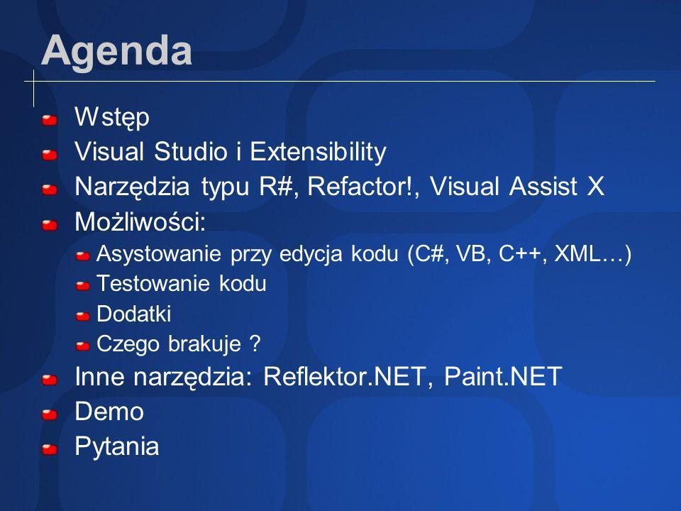 Agenda Wstęp Visual Studio i Extensibility Narzędzia typu R#, Refactor!, Visual Assist X Możliwości: Asystowanie przy edycja kodu (C#, VB, C++, XML…) Testowanie kodu Dodatki Czego brakuje .