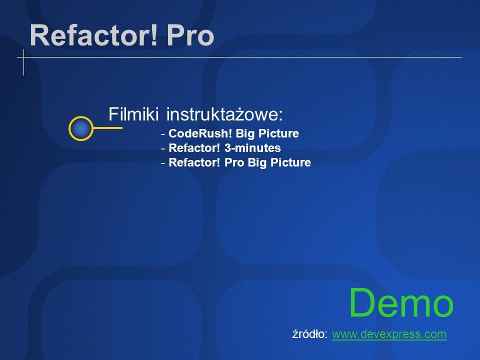 Refactor. Pro Demo Filmiki instruktażowe: - CodeRush.