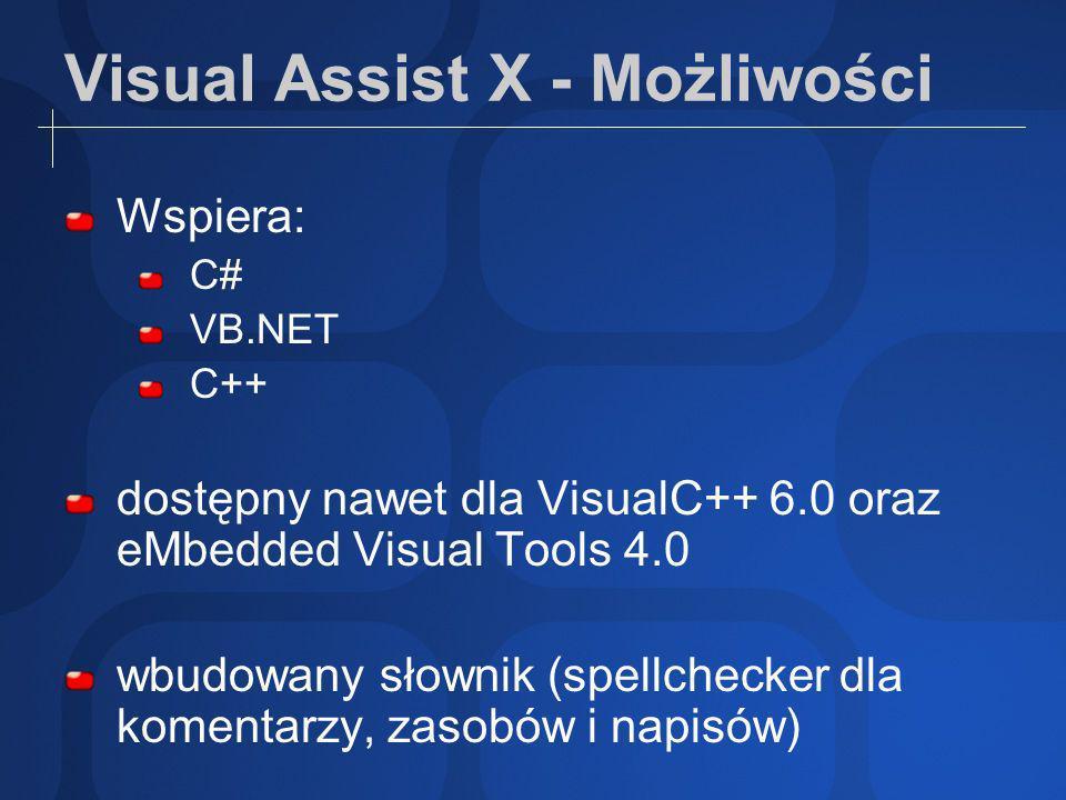 Visual Assist X - Możliwości Wspiera: C# VB.NET C++ dostępny nawet dla VisualC++ 6.0 oraz eMbedded Visual Tools 4.0 wbudowany słownik (spellchecker dla komentarzy, zasobów i napisów)