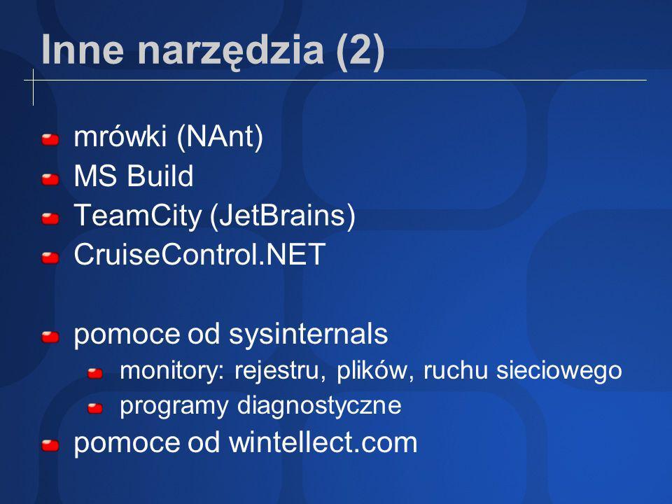 Inne narzędzia (2) mrówki (NAnt) MS Build TeamCity (JetBrains) CruiseControl.NET pomoce od sysinternals monitory: rejestru, plików, ruchu sieciowego programy diagnostyczne pomoce od wintellect.com