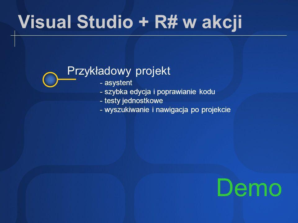 Visual Studio + R# w akcji Demo Przykładowy projekt - asystent - szybka edycja i poprawianie kodu - testy jednostkowe - wyszukiwanie i nawigacja po projekcie