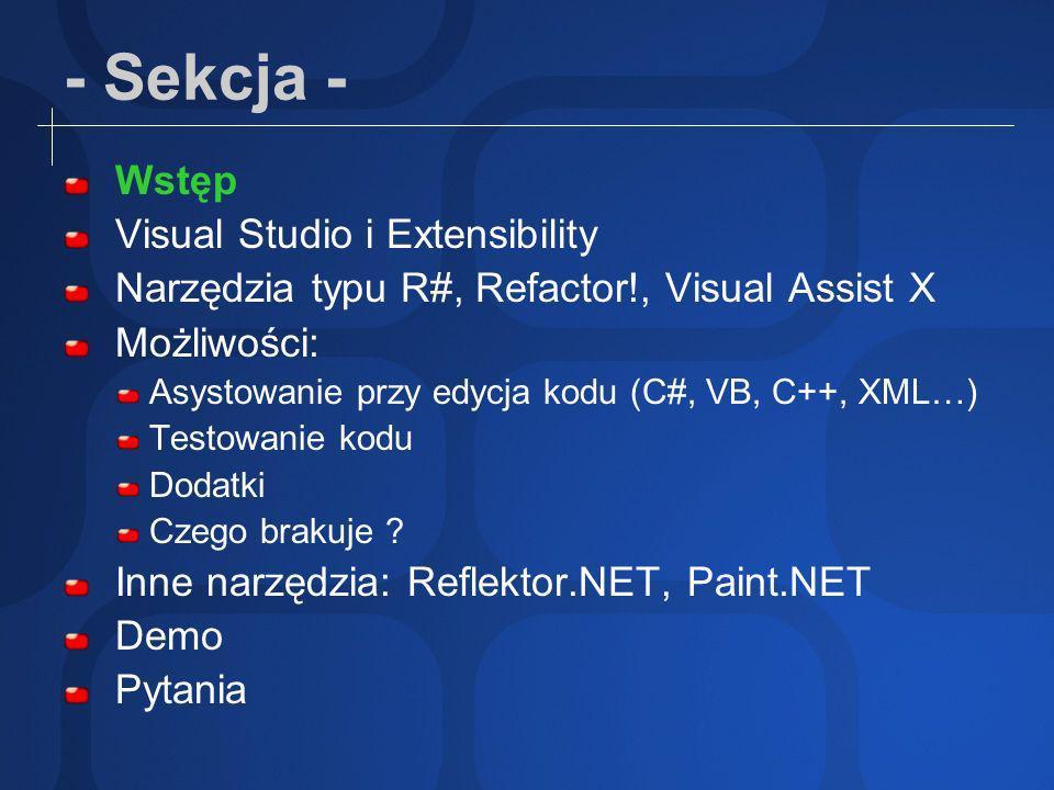 Wstęp Visual Studio ciągle NIE jest tym, co tygrysy lubią najbardziej mnogość asystentów do edycji i upiększania (refactoring) kodu R# - JetBrains.com Refactor!, CodeRush – DevExpress.com Visual Assist X - WholeTomato.com Eclipse (Java / C / C++)