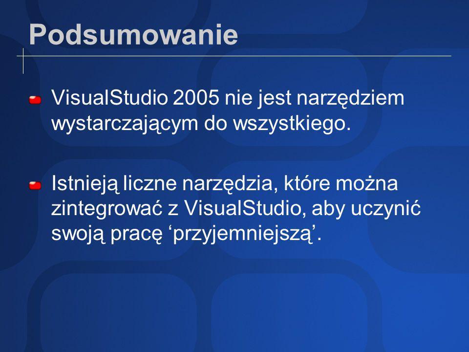 Podsumowanie VisualStudio 2005 nie jest narzędziem wystarczającym do wszystkiego.