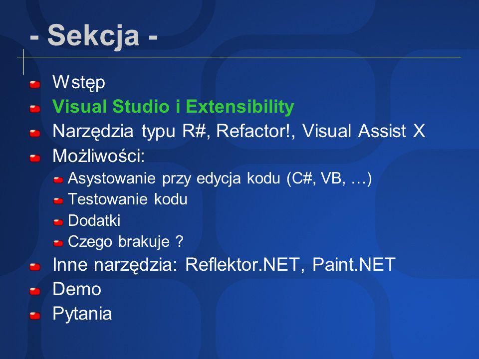 - Sekcja - Wstęp Visual Studio i Extensibility Narzędzia typu R#, Refactor!, Visual Assist X Możliwości: Asystowanie przy edycja kodu (C#, VB, C++, XML…) Testowanie kodu Dodatki do R# Czego brakuje .