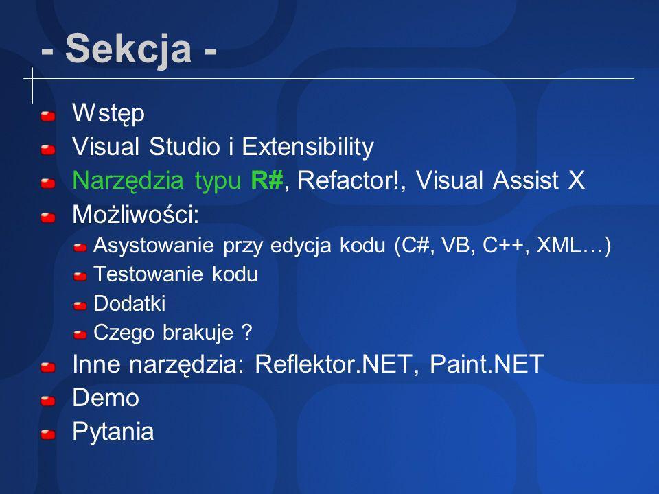 - Sekcja - Wstęp Visual Studio i Extensibility Narzędzia typu R#, Refactor!, Visual Assist X Możliwości: Asystowanie przy edycja kodu (C#, VB, C++, XML…) Testowanie kodu Dodatki Czego brakuje .