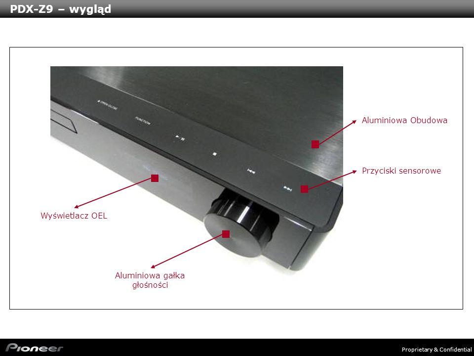 Proprietary & Confidential PDX-Z9 – wygląd Aluminiowa gałka głośności Wyświetlacz OEL Aluminiowa Obudowa Przyciski sensorowe