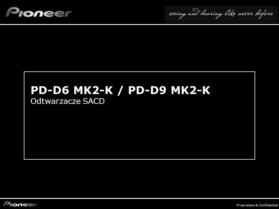 FY0809_Audio Compo - p. 6 Proprietary & Confidential 6 PD-D6 MK2-K / PD-D9 MK2-K Odtwarzacze SACD
