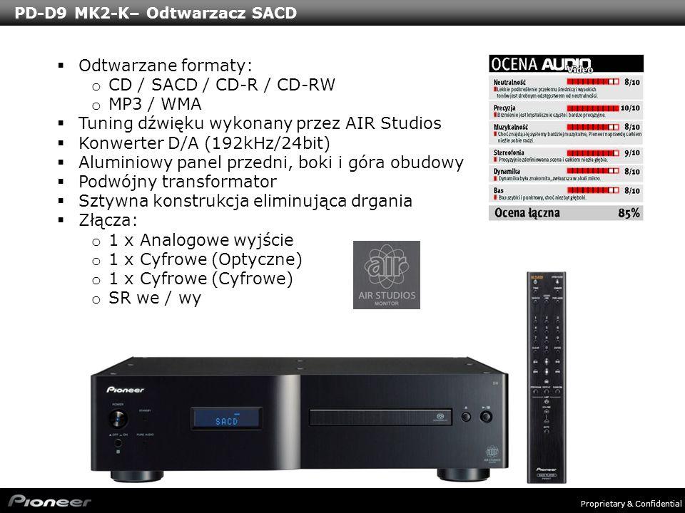 Proprietary & Confidential PD-D9 MK2-K– Odtwarzacz SACD Odtwarzane formaty: o CD / SACD / CD-R / CD-RW o MP3 / WMA Tuning dźwięku wykonany przez AIR S