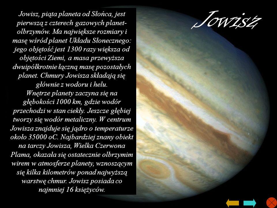 Jowisz Jowisz, piąta planeta od Słońca, jest pierwszą z czterech gazowych planet- olbrzymów. Ma największe rozmiary i masę wśród planet Układu Słonecz