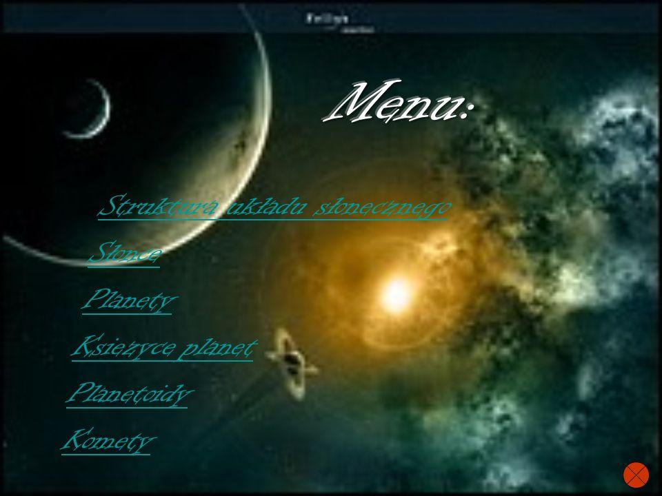 Struktura układu słonecznego Słonce Planety Ksiezyce planet Planetoidy Komety