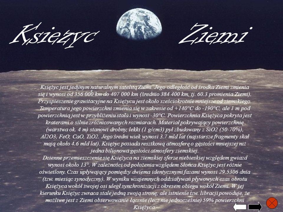 KsiezycZiemi Księżyc jest jedynym naturalnym satelitą Ziemi. Jego odległość od środka Ziemi zmienia się i wynosi od 356 000 km do 407 000 km (średnio