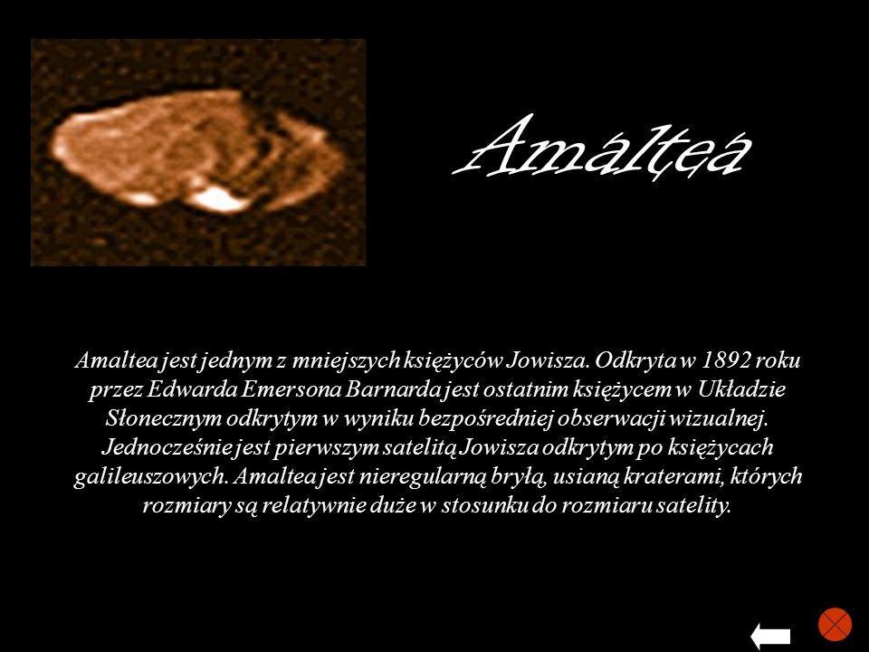 Amaltea Amaltea jest jednym z mniejszych księżyców Jowisza. Odkryta w 1892 roku przez Edwarda Emersona Barnarda jest ostatnim księżycem w Układzie Sło
