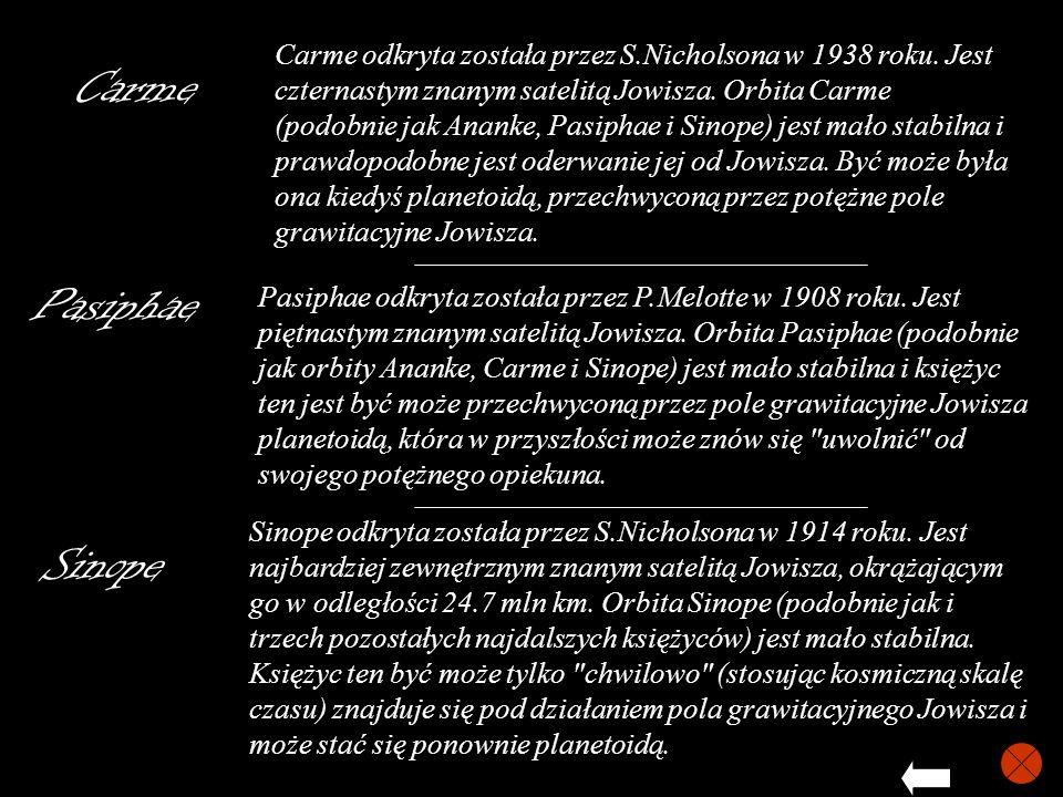 Carme Pasiphae Sinope Carme odkryta została przez S.Nicholsona w 1938 roku. Jest czternastym znanym satelitą Jowisza. Orbita Carme (podobnie jak Anank